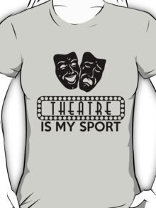Theatre is my Sport T-Shirt