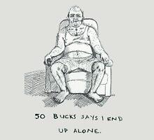 50 Bucks Says I End Up Alone Unisex T-Shirt