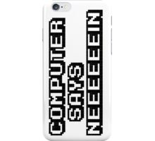 Computer says neeeeeein. Little britain. iPhone Case/Skin