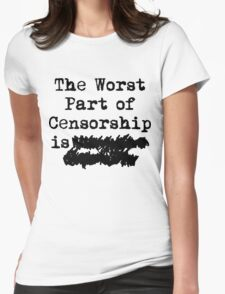 The Worst Part of Censorship Womens Fitted T-Shirt