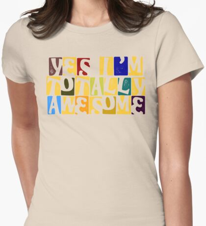 Yes I'm totally awesome Womens Fitted T-Shirt