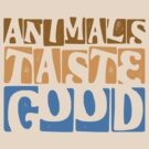 ANIMALS TASTE GOOD by red addiction
