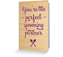 You're the perfect spooning partner Greeting Card