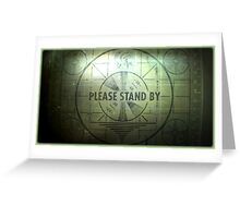 Fallout - Please Stand By Greeting Card