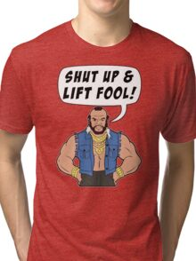 Mr T Shut Up & Lift Fool Gym Fitness Motivation Tri-blend T-Shirt
