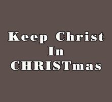 Keep Christ In CHRISTmas Tee by KatsEye