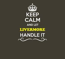 Keep Calm and Let LIVERMORE Handle it T-Shirt