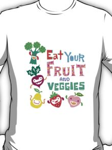 Eat Your Fruit & Veggies  T-Shirt