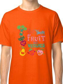 Eat Your Fruit & Veggies  Classic T-Shirt