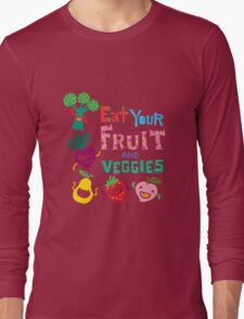 Eat Your Fruit & Veggies  Long Sleeve T-Shirt