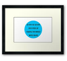 An eye for an eye only ends up making the whole world blind  - Mahatma Gandhi Framed Print