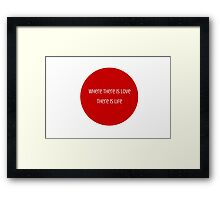Where there is love there is life  - Mahatma Gandhi Framed Print