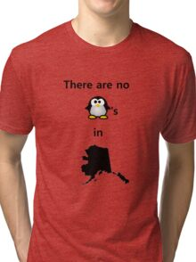 There are No Penguins in Alaska Tri-blend T-Shirt