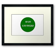 My life is my message  - Mahatma Gandhi Framed Print