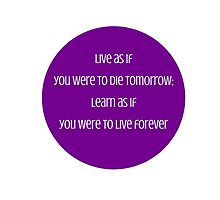 Live as if you were to die tomorrow; learn as if you were to live forever  - Mahatma Gandhi by IdeasForArtists