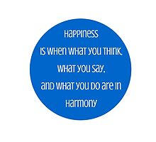 Happiness is when what you think, what you say, and what you do are in harmony  - Mahatma Gandhi by IdeasForArtists