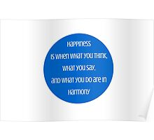 Happiness is when what you think, what you say, and what you do are in harmony  - Mahatma Gandhi Poster