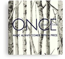 "Once Upon a Time (OUAT) - ""Magic Always Comes with a Price."" Canvas Print"