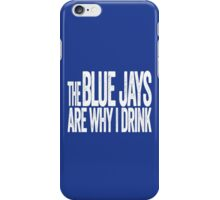 The Blue Jays Are Why I Drink - Toronto Blue Jays T-shirt - Funny Self-deprecating Shirt for Sports Fans iPhone Case/Skin