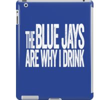 The Blue Jays Are Why I Drink - Toronto Blue Jays T-shirt - Funny Self-deprecating Shirt for Sports Fans iPad Case/Skin