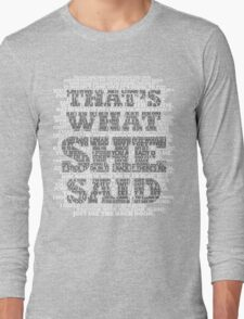 That's what SHE said! Long Sleeve T-Shirt