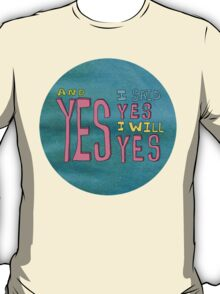 yes I said yes I will Yes T-Shirt