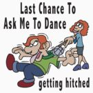 "Bachelor Getting Married ""Last Chance To Ask Me To Dance Getting Hitched"" by FamilyT-Shirts"