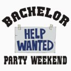 "Bachelor Party ""Bachelor Party Weekend - Help Wanted"" by FamilyT-Shirts"