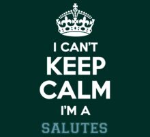 I can't keep calm I'm a SALUTES by icanting