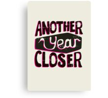 Another year closer Canvas Print