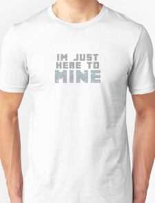 I'm Just Here to Mine - Inspired Pixel Ore Design T-Shirt
