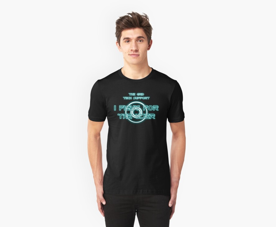 The Grid Tech Support - I Fight for the User by [original geek*] clothing