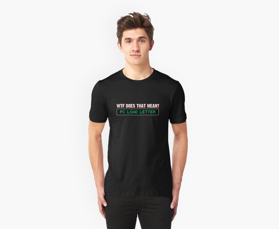 WTF does that mean? PC LOAD LETTER by [original geek*] clothing