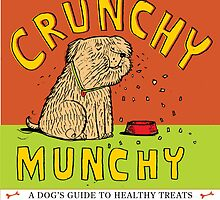Crunchy Munchy:  A dog's guide to healthy treats. by David Barneda