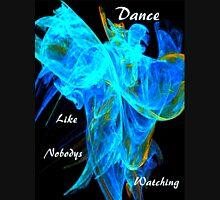 Dance Like Nobodys Watching,Tee Unisex T-Shirt