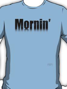 Mornin' T-Shirt