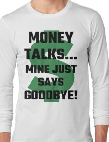 Money Talks Mine Just Says Goodbye Long Sleeve T-Shirt