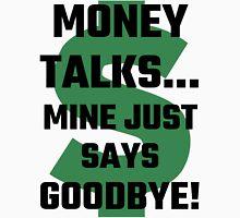 Money Talks Mine Just Says Goodbye Unisex T-Shirt