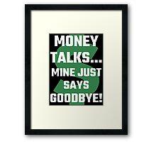 Money Talks Mine Just Says Goodbye Framed Print