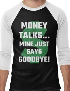 Money Talks Mine Just Says Goodbye Men's Baseball ¾ T-Shirt