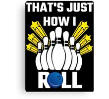 That's Just How I Roll Bowling Vintage Canvas Print