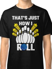 That's Just How I Roll Bowling Vintage Classic T-Shirt