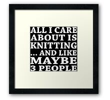 All I Care About Is Knitting ... And Like May Be 3 People - Unisex Tshirt Framed Print