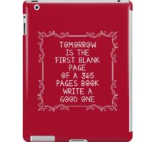 Tomorrow Is The First Blank Page Of A 365 Page Book Write A Good One iPad Case/Skin