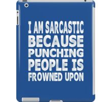 I Am Sarcastic Because Punching People Is Frowned Upon iPad Case/Skin