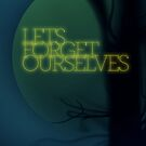 Let's Forget Ourselves by Xander Ashwell