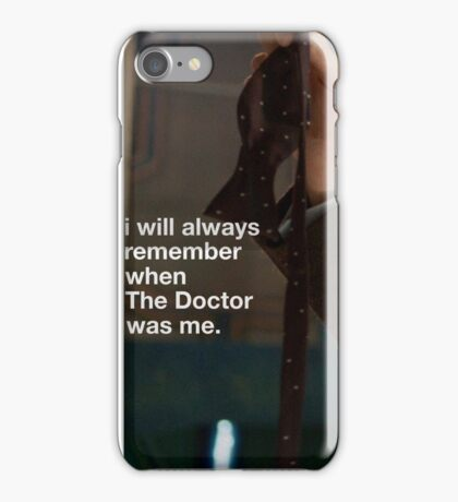 I will always remember when the doctor was me iPhone Case/Skin
