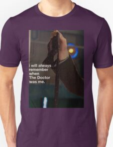 I will always remember when the doctor was me Unisex T-Shirt