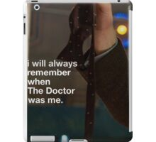 I will always remember when the doctor was me iPad Case/Skin