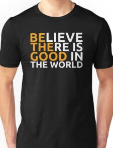 Believe there is good in the world Unisex T-Shirt